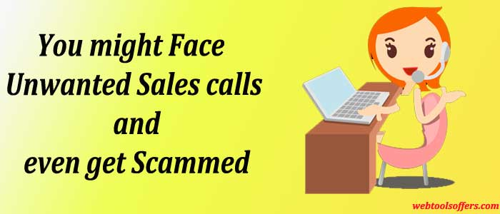 You might Face Unwanted Sales calls and even get Scammed