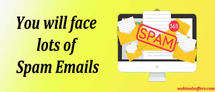 You will face lots of Spam Emails