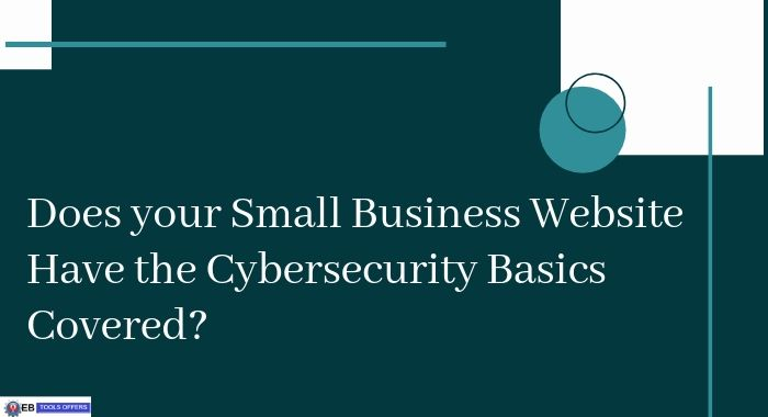 Does your Small Business Website Have the Cybersecurity Basics Covered_