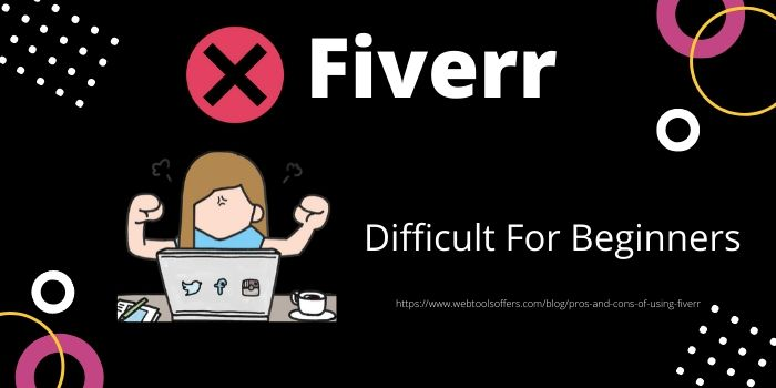 Cons of Using Fiverr- Difficult For Beginners
