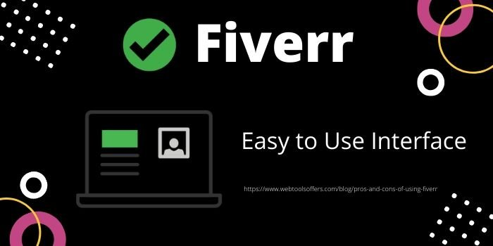 Pros of Using Fiverr- Easy to use Interface