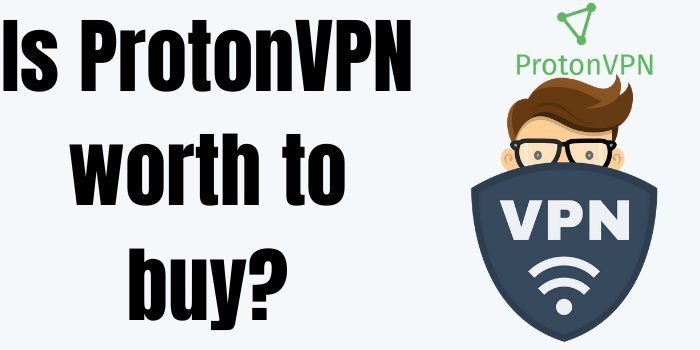 Is ProtonVPN worth to buy?