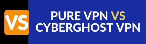 PUREVPN VS CYBERGHOST VPN WHICH IS BETTER