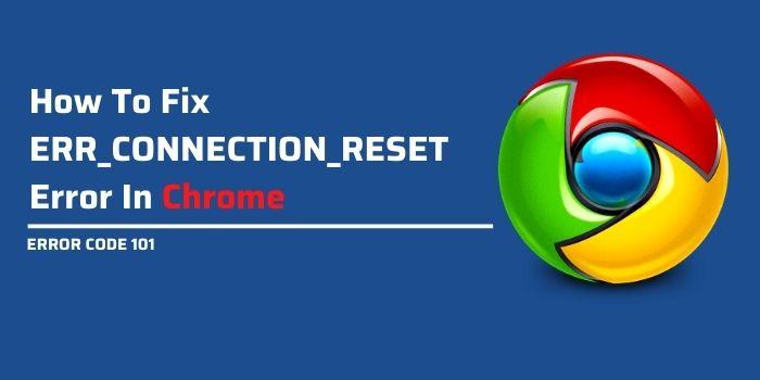How to fix err_connection_reset error 101 inn chrome